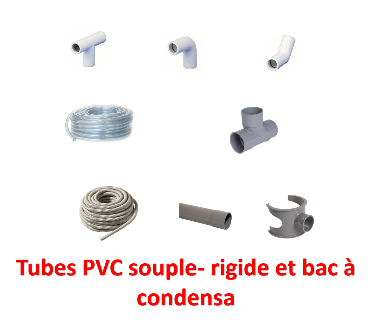 Tubes PVC souple- rigide et bac à condensat